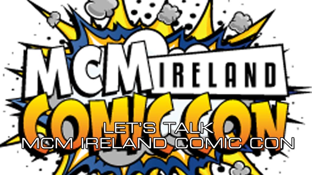 lets talk - mcm ireland comic con