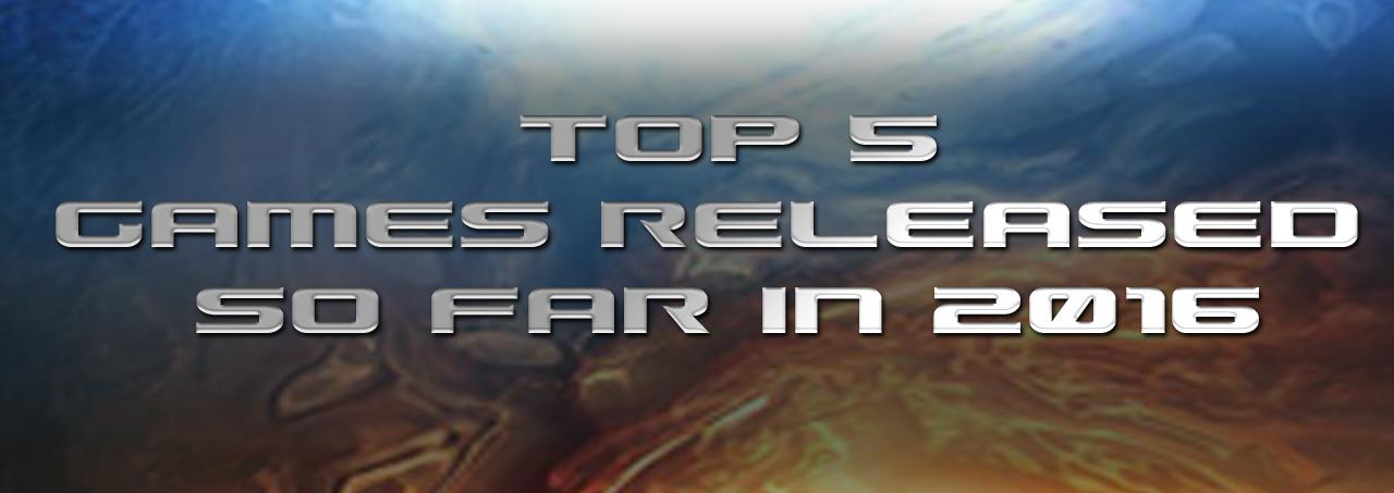 Top 5 Games released  so far in 2016-slider